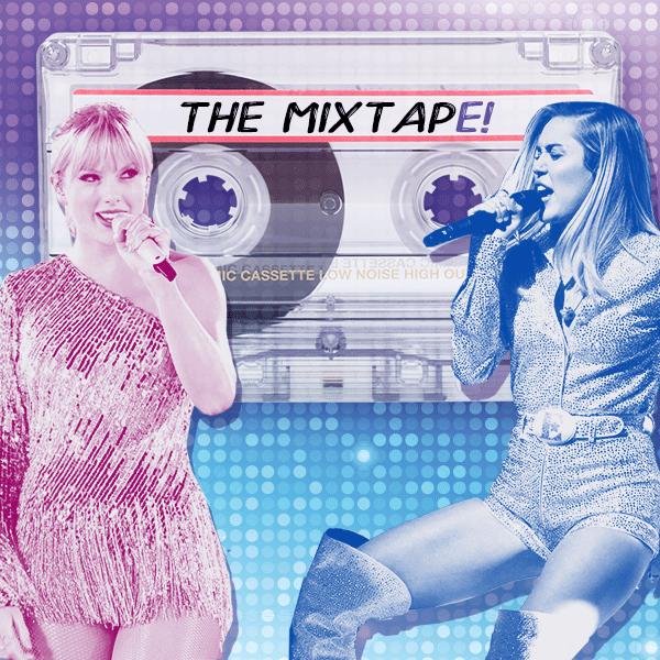 The MixtapE!, Taylor Swift, Miley Cyrus